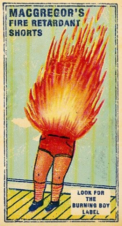 The rest of you might go up in flames, but your crotch will be safe and sound.