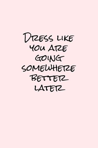 dresslikeyouaregoing.jpg