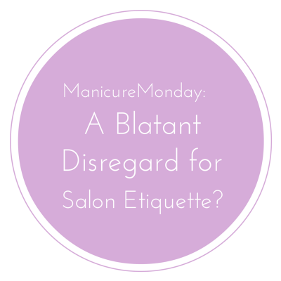 manicu-re-monday-a-blatant-disregard-for-salon-etiquette-?