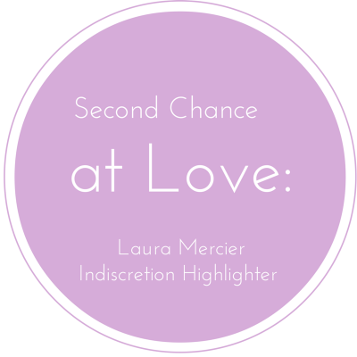 second-change-at-love-laura-mercier-indiscretion-highlighter.png