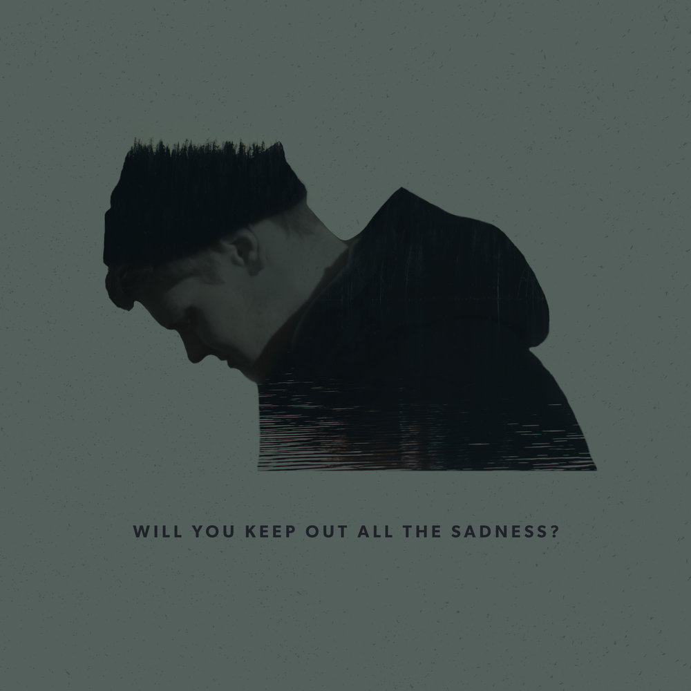 """""""Will You Keep Out All the Sadness?"""" Single (2018, Self-released)"""
