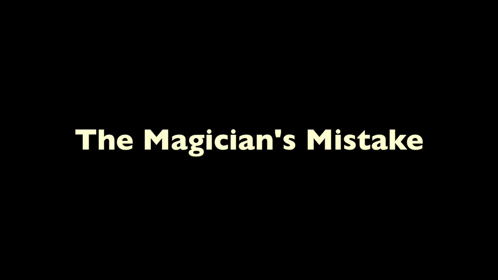 Everybody makes mistakes... even magicians.