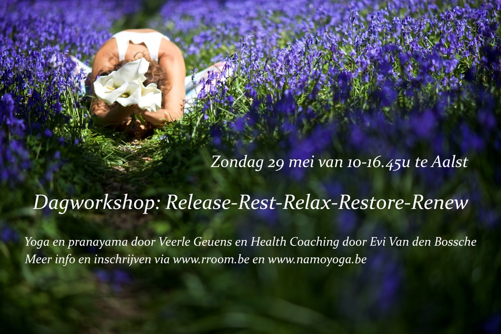 Een workshop dag gewijd aan tijd en ruimte rond Release-Rest-Relax-Restore-Renew met Veerle Geuens:  yoga teacher, yogatherapeute en psychologe Evi Van den Boss  che: health coach, diëtiste en ing. voeding