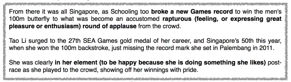 Newspaper report on SEA games taken from Channel News Asia. Other than bolding some vocabulary and phrases, definitions of certain words are added in brackets to aid pupils' understanding of the article.