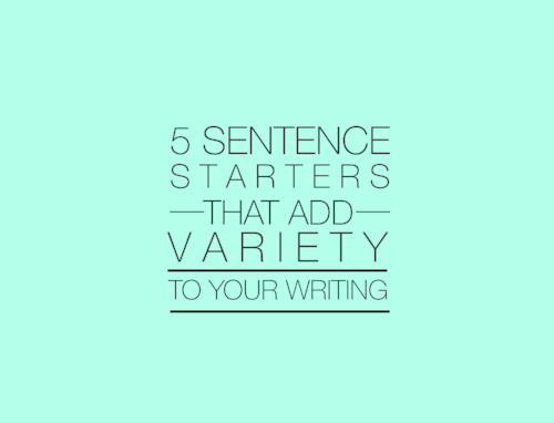 5 Sentence Starters that add Variety to your writing