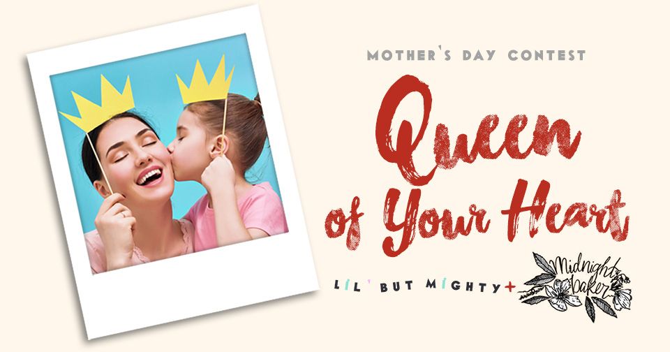 Lil' but Mighty Mother's Day Contest   Queen of Your Heart