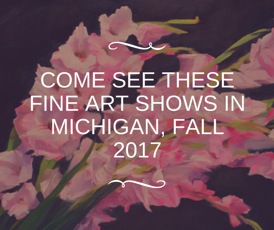 Come See These Autumnal Fine Art Shows in Michigan, 2017
