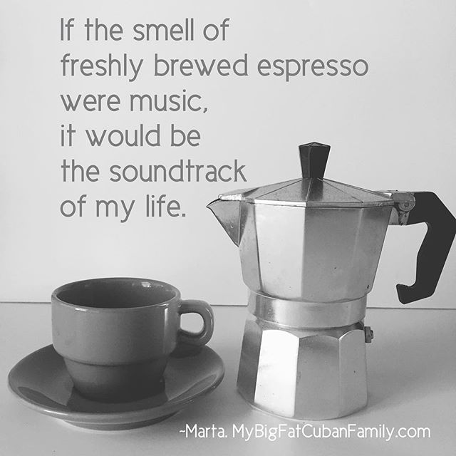 """If the smell of freshly brewed espresso were music, it would be the soundtrack of my life."" #BeLikeMarta ☕️#thedrinkofmypeople #mybigfatcubanfamily"