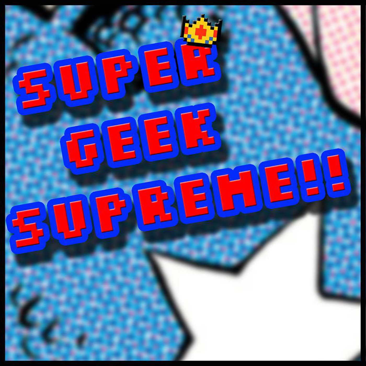 SUPER GEEK SUPREME!! - SUPER GEEK SUPREME!!
