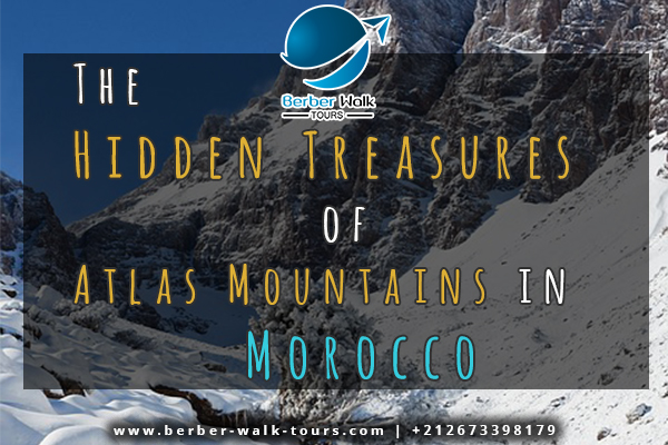 The Hidden Treasures  of Atlas Mountains in morocco