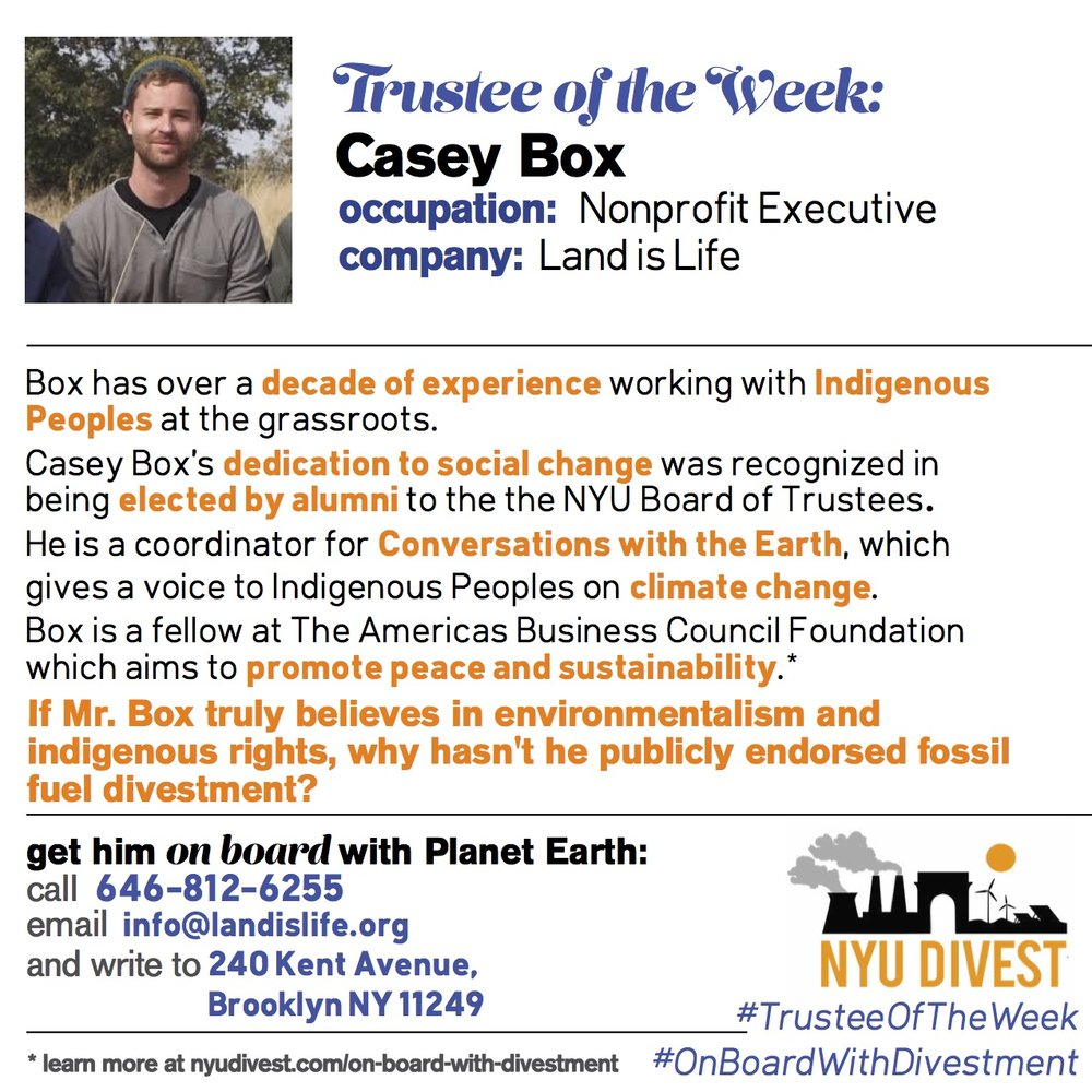 Casey Box works as the Executive Director at Land is Life, a nonprofit that works with Indigenous Peoples on a grass-roots level.[1] He claims to be dedicated to social change which is why he sits on our Board of Trustees.[2] He also is a coordinator for Conversations with the Earth, another nonprofit aiming to give a voice to Indigenous Peoples on climate change.[3] Finally, Box is a fellow at The Americas Business Council Foundation which aims to promote peace and sustainability.[4]   [1] http://www.landislife.org [2] https://www.linkedin.com/in/casey-box-99938636 [3] https://conversationsearth.org [4] http://www.abcfound.org