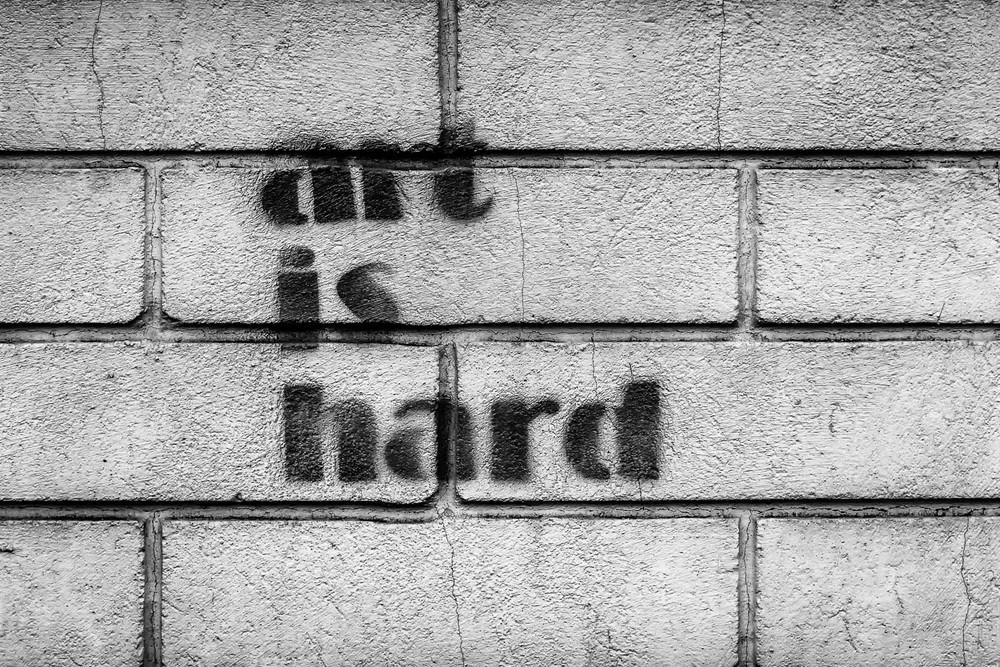 """""""ART IS HARD"""""""