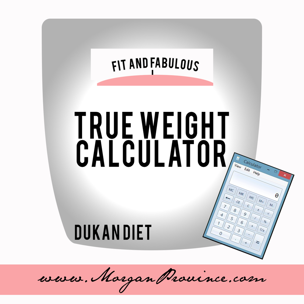 Dukan Diet True Weight Calculator by @morganprovince