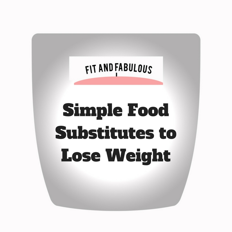 Make simple food substitutes to lose or maintain weight!