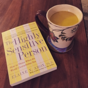 I highly recommend reading The Highly Sensitive Person with a turmeric latte.  You'll really feel like you've come home :)