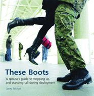 These Boots: A Spouse's Guide to Stepping Up and Standing Tall During Deployment