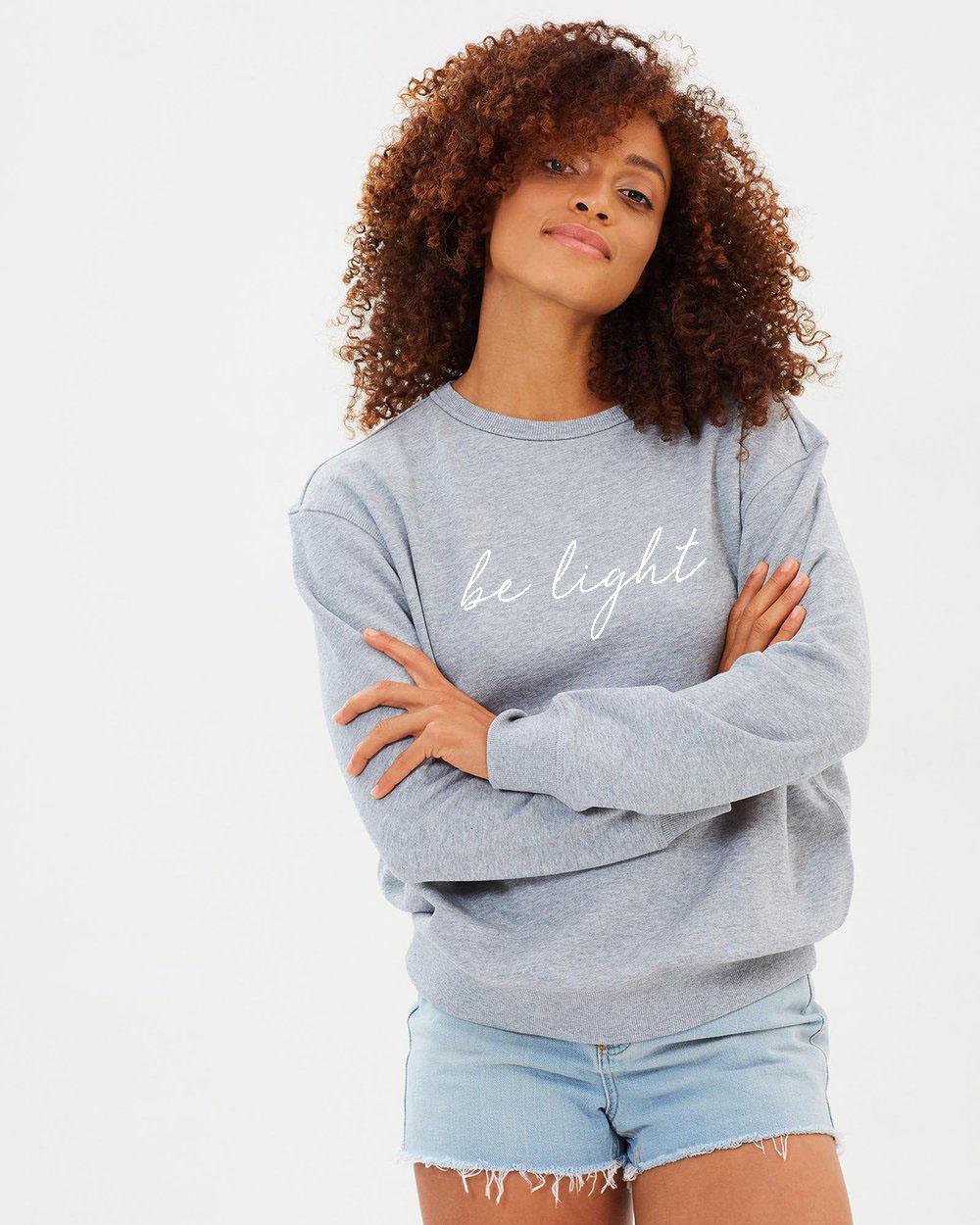 sweatshirt be light.jpg