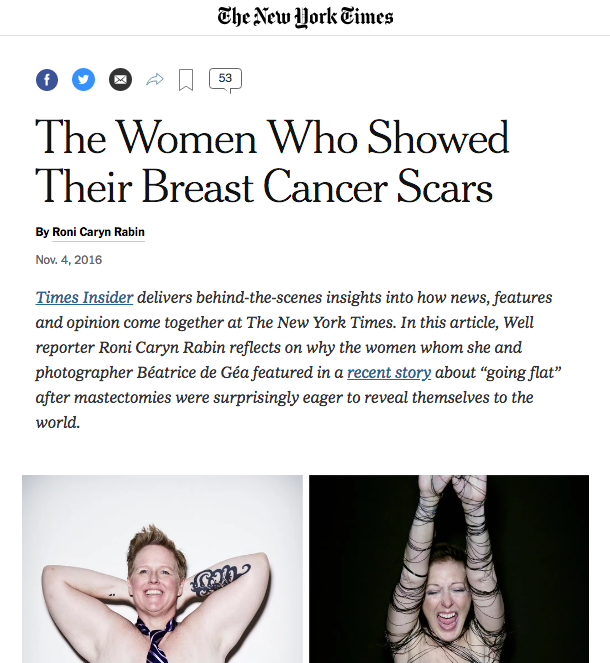 "NY Times Insider: The Women Who Showed Their Breast Cancer Scars - In this article, Well reporter Roni Caryn Rabin reflects on why the women whom she and photographer Béatrice de Géa featured in a recent story about ""going flat"" after mastectomies were surprisingly eager to reveal themselves to the world.The day after arranging a recent photo shoot, I got one of those emails that reporters dread."