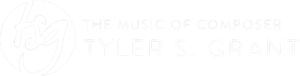 The Music of Composer Tyler S. Grant