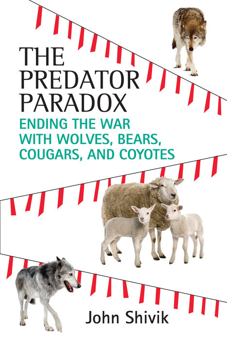 The Predator Paradox: Ending the War with Wolves, Bears, Cougars and Coyotes. Ideas Books