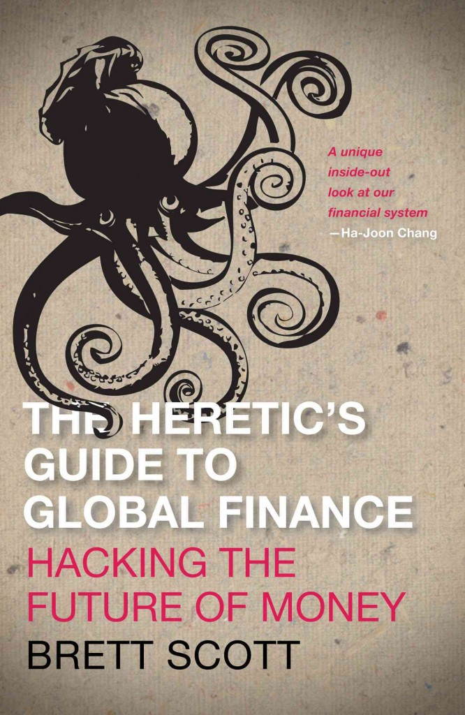 Brett Scott. Heretic's Guide to Global Finance: Hacking the Future of Money. Ideas Books.