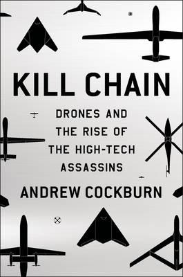 Ideas Books Kill Chain Drones and The Rise of High-Tech Assassins Andrew Cockburn