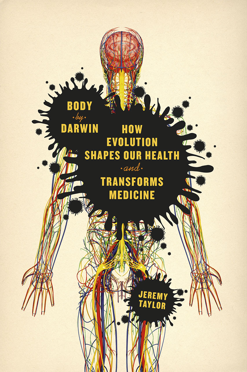 Jeremy Taylor: Body by Darwin, How Evolution Shapes Our Health and Transforms Medicine