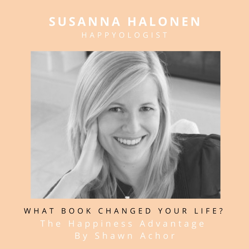 What book changed/ improved/ touched/ awakened your life?   There have been many but I will have to go with  Shawn Achor's  The Happiness Advantage   as it's the book that introduced me to positive psychology and started me on the path that turned me into the Happyologist®.   What did it teach you?   Happiness is a daily choice - and the more you choose it, the easier it is to repeat the choice.   I would recommend this book for anyone who...   This book is great if you want a nice introduction to some of the most effective positive psychology practices and if you're looking for inspiration in taking it to your workplace.   Connect with Susanna Halonen:    www.happyologist.co.uk