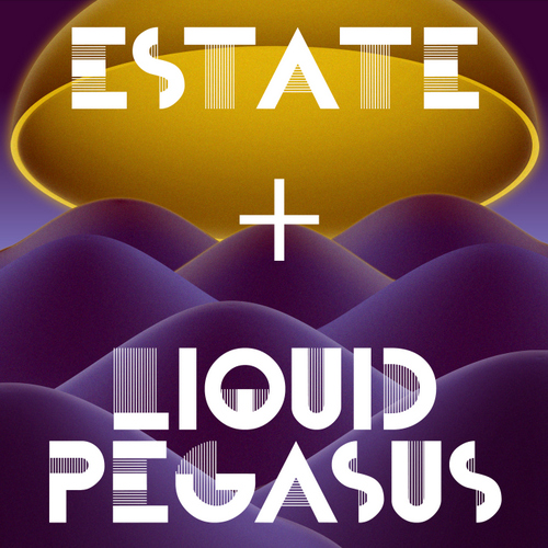 Estate + Liquid Pegasus Tendency EP