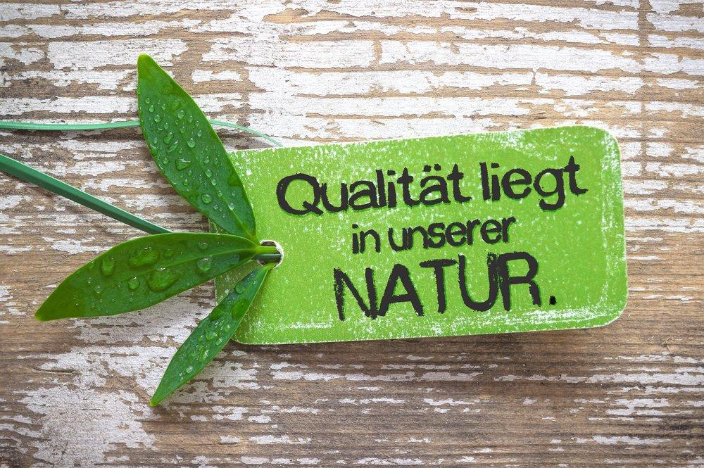 Qualität liegt in unserer Natur
