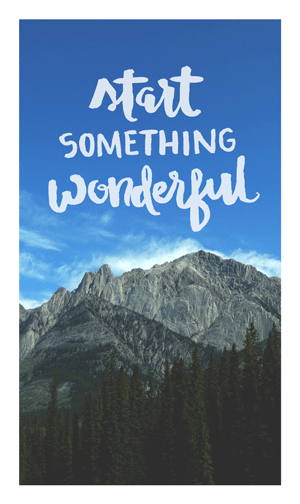 'Start Something Wonderful ' Mountain Photo Free photos, graphics, and resources for bloggers by Dapper Fox Design - Free printables and iphone backgrounds for entrepreneurs and bloggers.