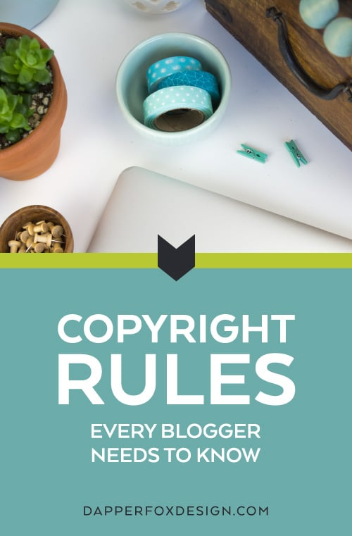 Copyright Rules for Bloggers - A simple guide to copyright law for blogs by Dapper Fox Design, a creative resource for entrepreneurs
