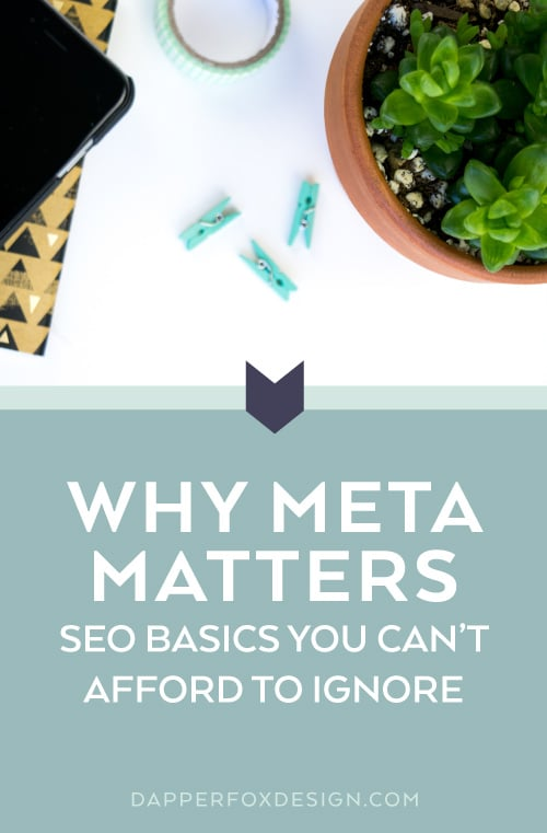 Why Meta Matters in SEO Strategy Basics by Dapper Fox Design//   Website Design - Branding - Logo Design - Entrepreneur Blog and Resource