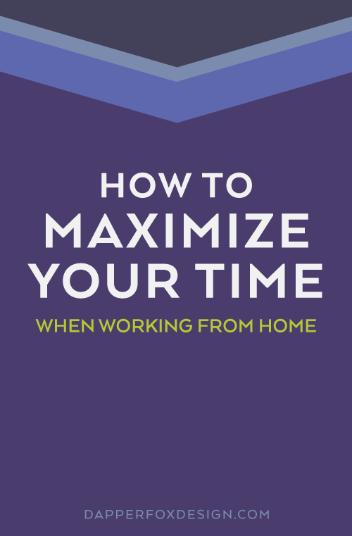 How To Maximize Your Day Working From Home - Dapper Fox Design Marketing and Business Blog for Entrepreneurs//   Website Design - Branding - Logo Design - Entrepreneur Blog and Resource