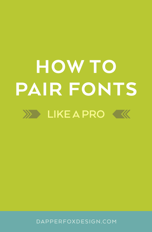 How to Pair Fonts and put fonts together like a pro by Dapper Fox Design in Salt Lake City Utah //   Website Design - Branding - Logo Design - Entrepreneur Blog and Resource