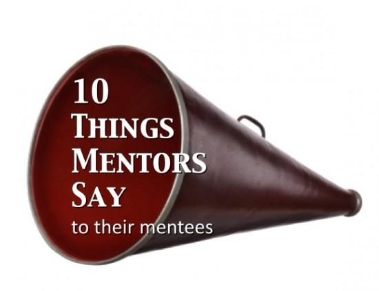10 Things Mentors Say