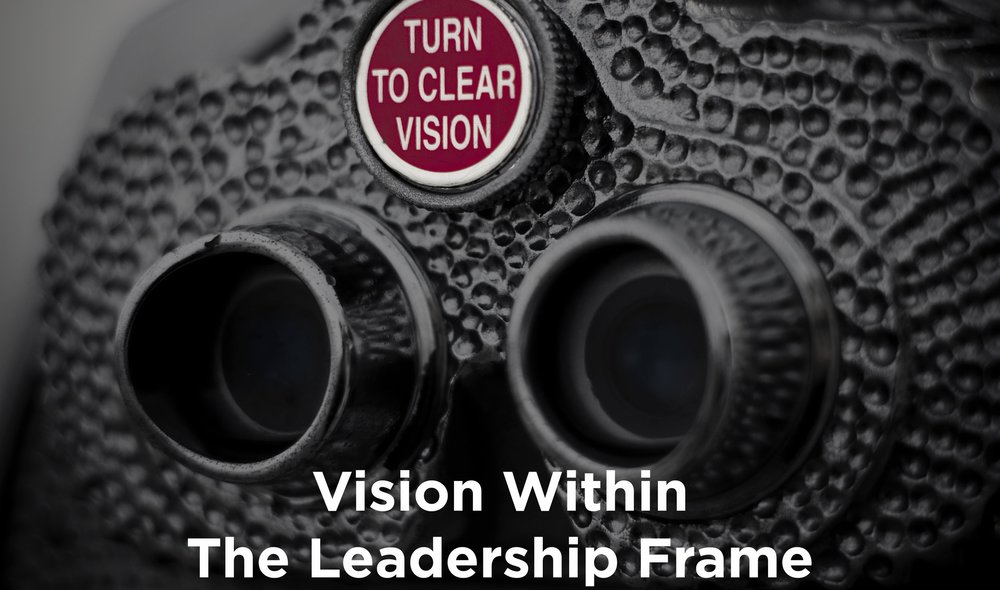 Vision+Within+The+Leadership+Frame.jpg