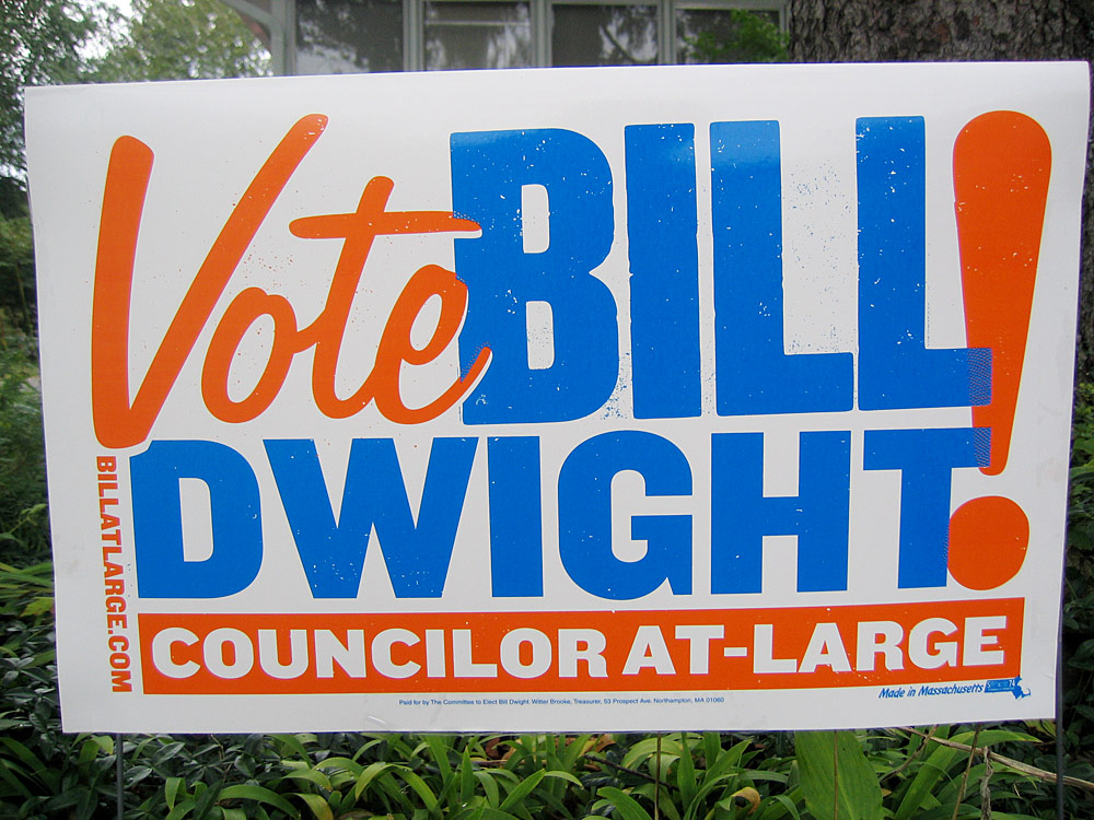 Vote Bill Dwight!  yard sign for The Committee To Elect Bill Dwight Councilor At-Large. I created and art directed all of the graphic material for the campaign: lawn signs, banners, postcards & mailers, buttons, and stickers.