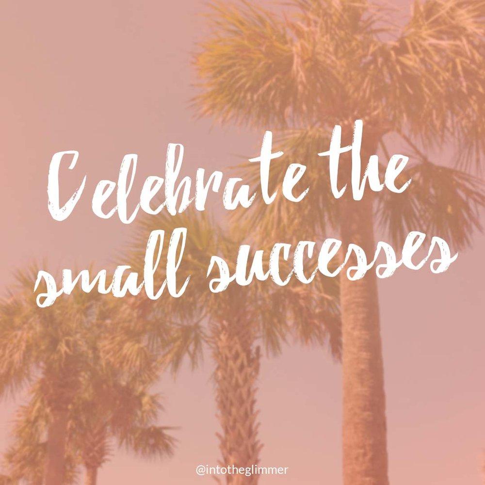 celebrate the small successes