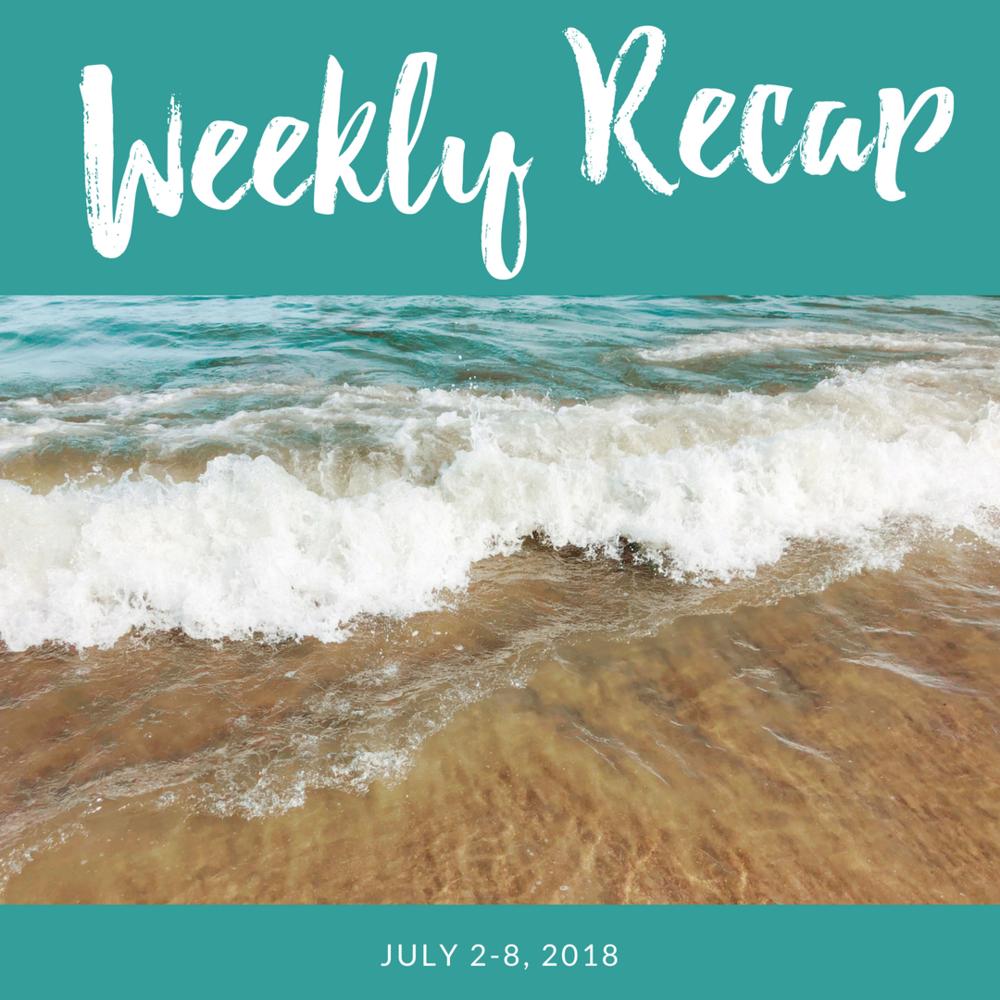 weekly recap 7/2-7/8