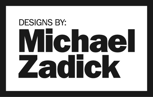 Designs by Michael Zadick