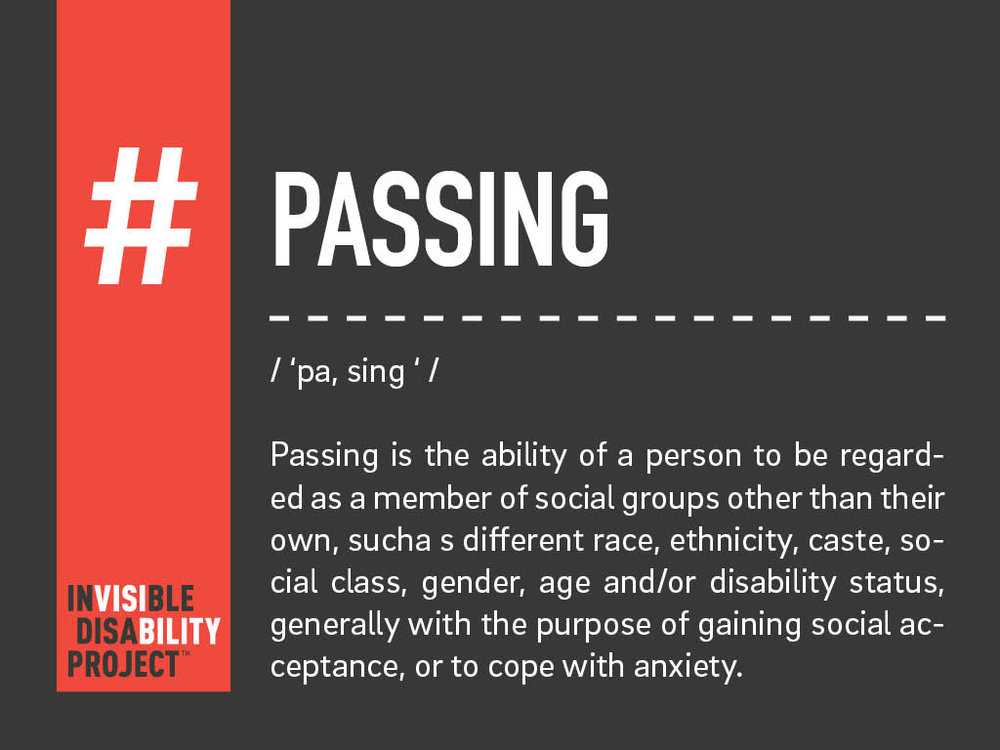 Passing. Passing is the ability of a person to be regarded as a member of social groups other than their own, such as a different race, ethnicity, caste, social class, gender, age/or disability status, generally with the purpose of gaining social acceptance, or to cope with anxiety.