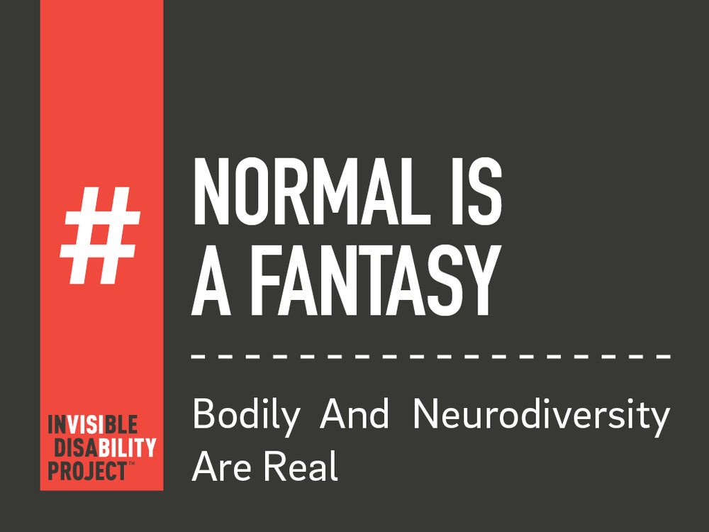 Normal Is a Fantasy. Bodily and Neuro Diversity Are Real.