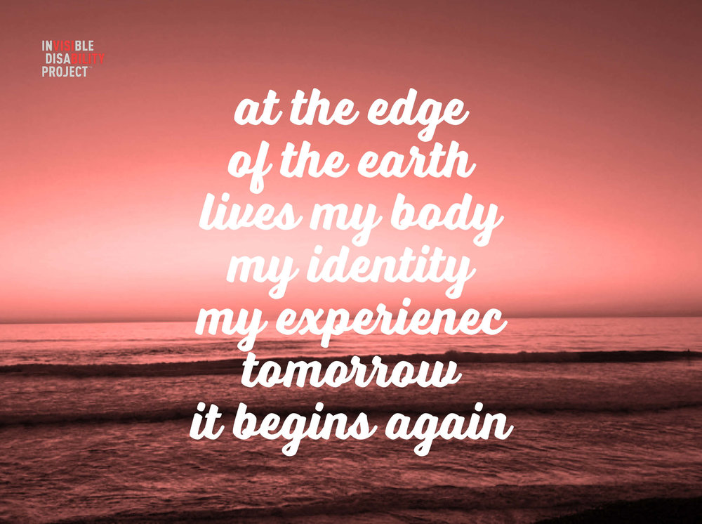 At the edge of the earth lives my body, my identity, my experience, tomorrow it begins again.