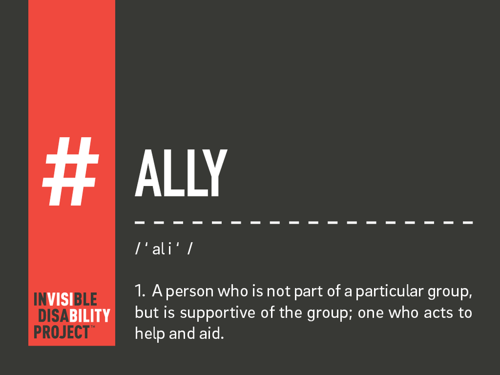 Ally. A person who is not part of a particular group, but is supportive of the group; one who acts to help and aid