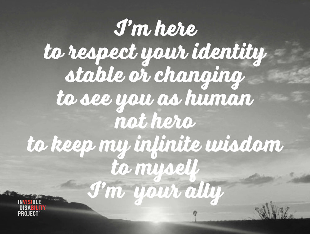 I am here, to respect your identity, stable or changing, to see you as human, not hero, to keep my infinite wisdom to myself. I'm your ally.