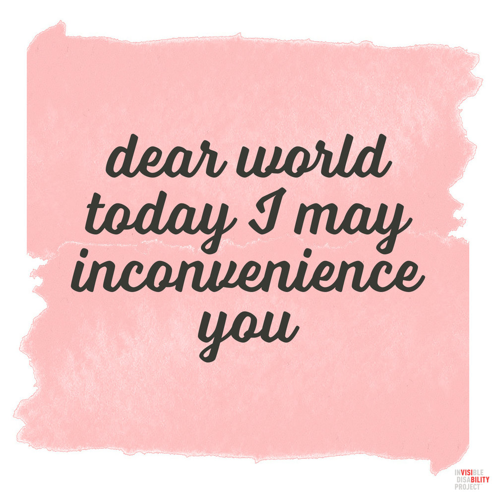 Dear World, Today I may Inconvenience You
