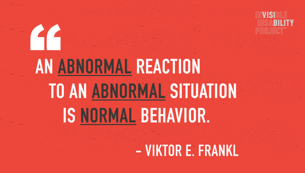 An Abnormal Reaction to an Abnormal Situation is Normal Behavior.