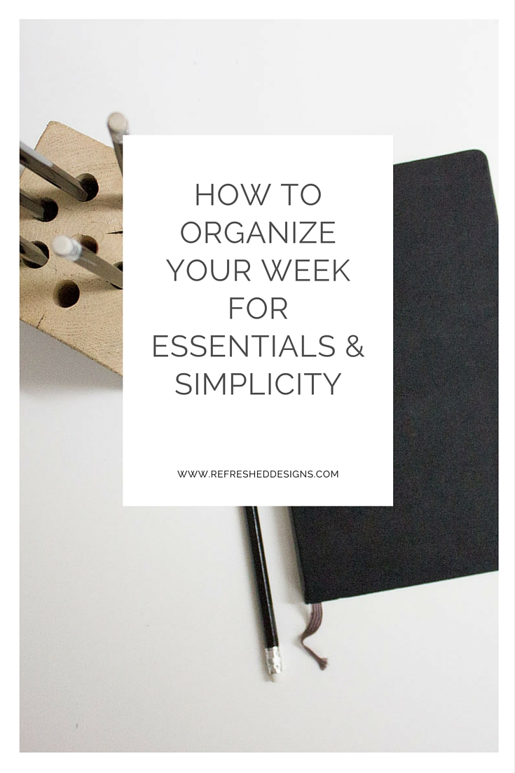 how to organize your week for essentials and simplicity