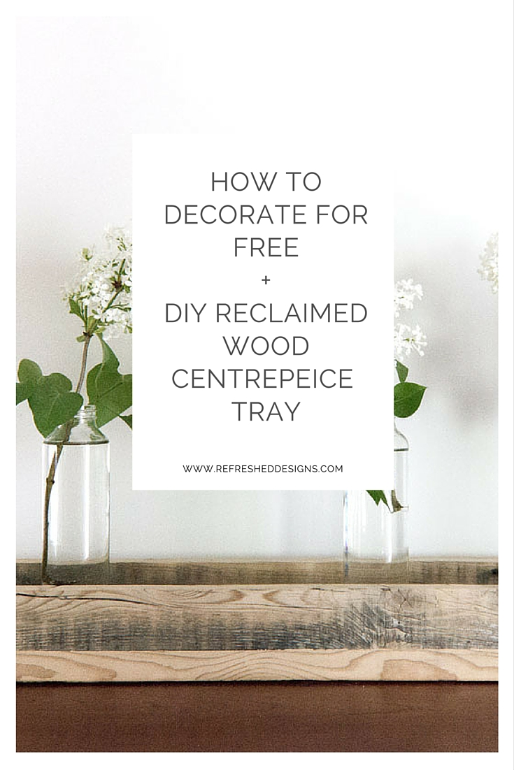 how to decorate for free + DIY reclaimed wood centrepiece tray